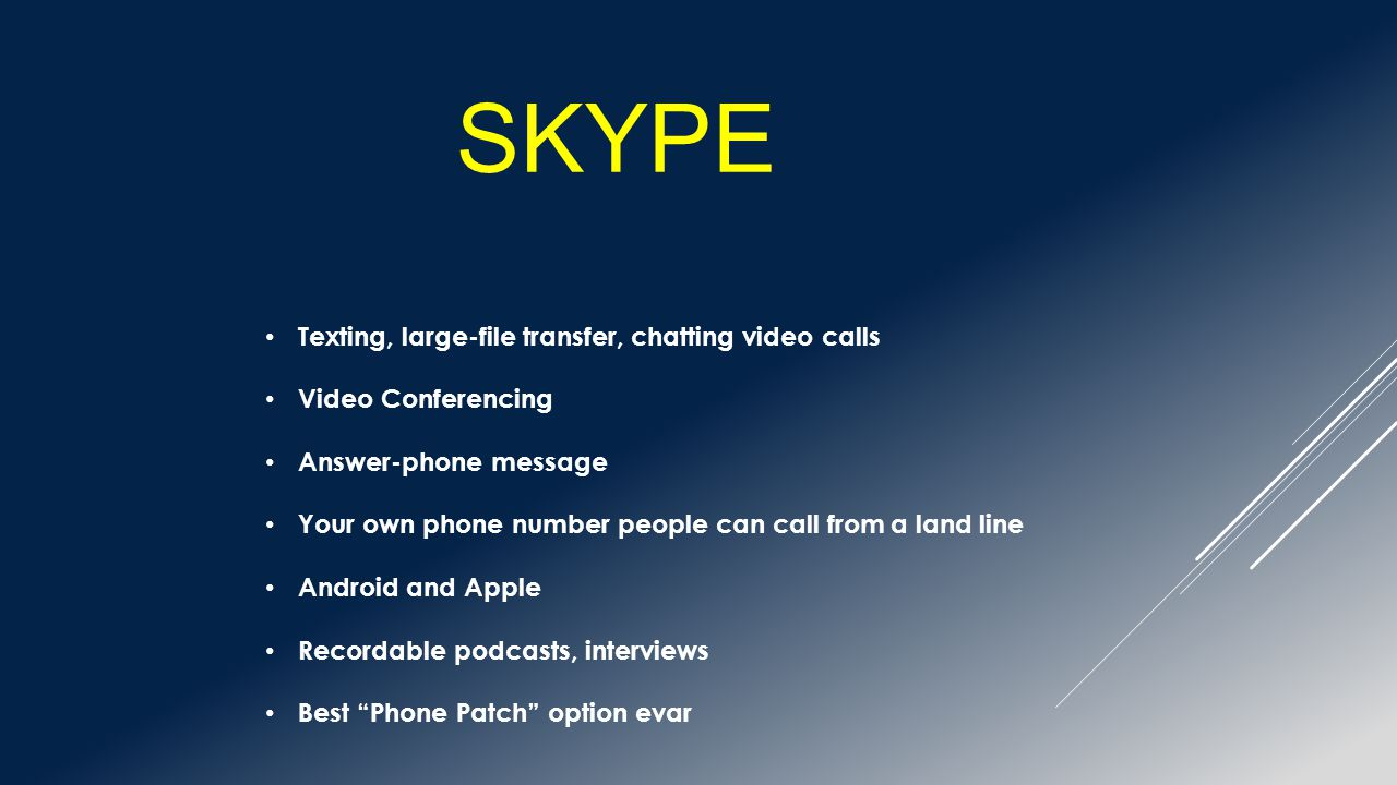 SKYPE Texting, large-file transfer, chatting video calls Video Conferencing Answer-phone message Your own phone number people can call from a land lin