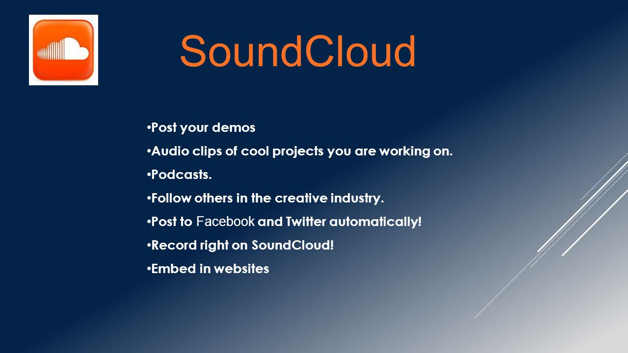 SoundCloud Post your demos Audio clips of cool projects you are working on. Podcasts. Follow others in the creative industry. Post to Facebook and Twi