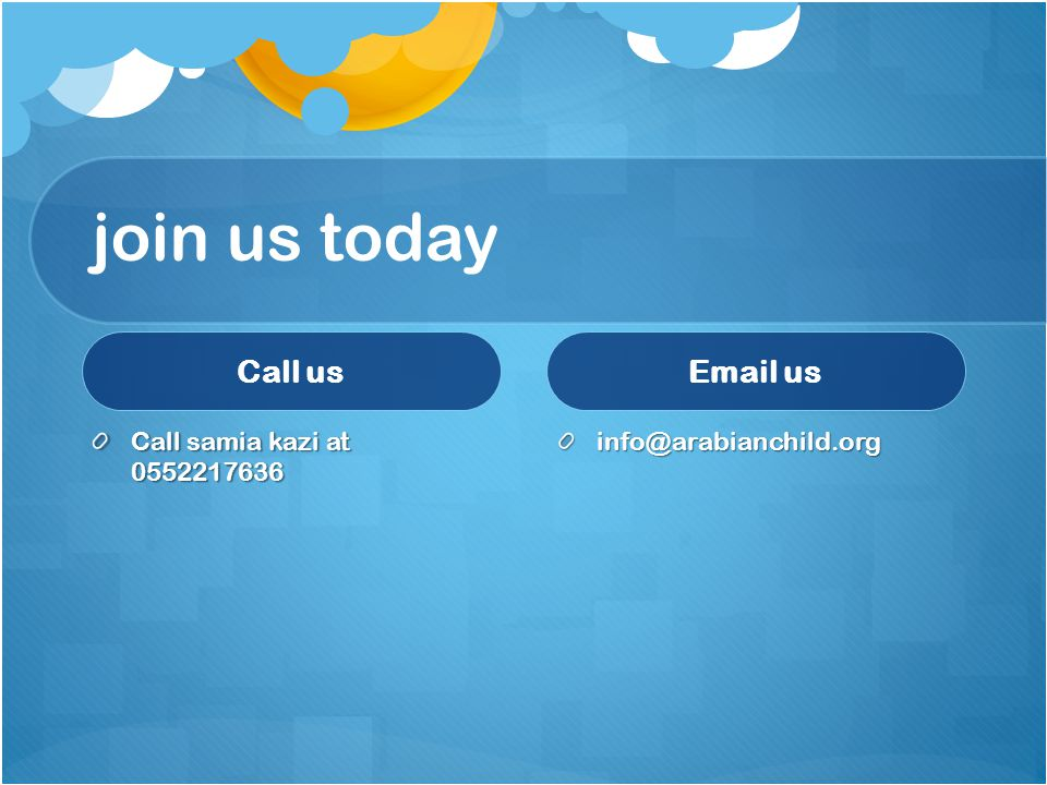 join us today Call us Call samia kazi at 0552217636 Email us info@arabianchild.org