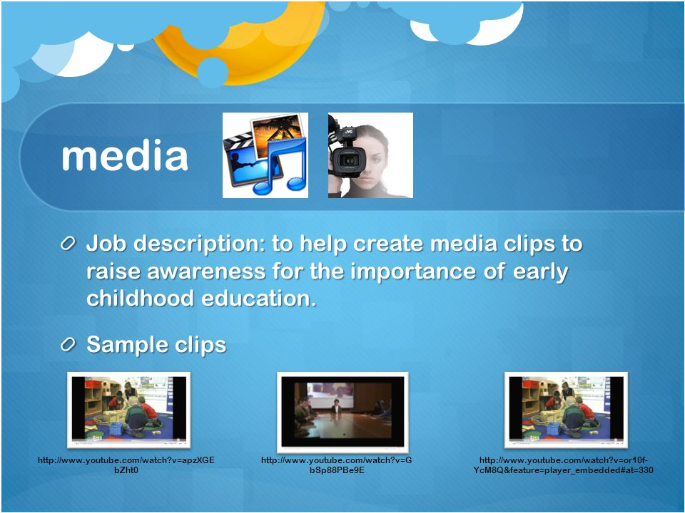 media Job description: to help create media clips to raise awareness for the importance of early childhood education.