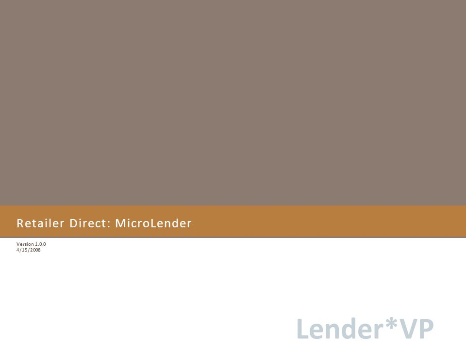 Lender*VP Retailer Direct: MicroLender Version 1.0.0 4/15/2008