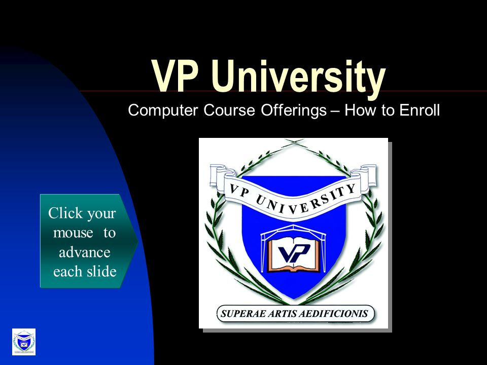 VP University Computer Course Offerings – How to Enroll Click your mouse to advance each slide