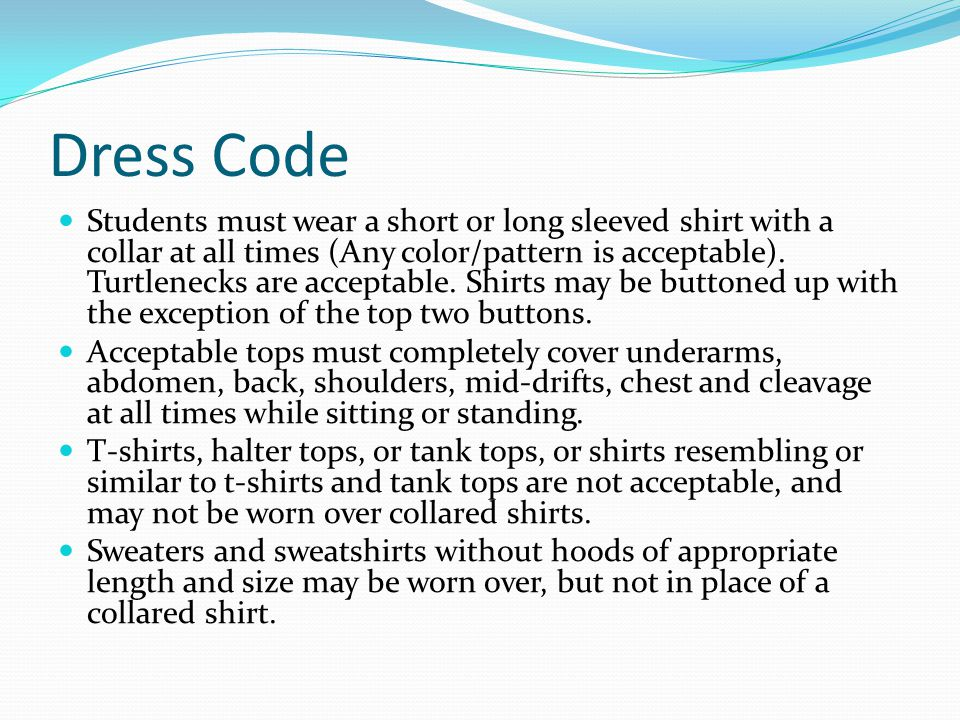 Dress Code Students must wear a short or long sleeved shirt with a collar at all times (Any color/pattern is acceptable).