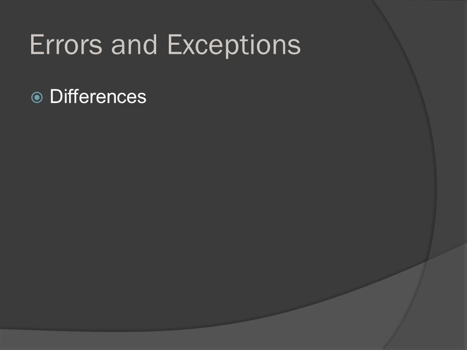 Errors and Exceptions  Differences