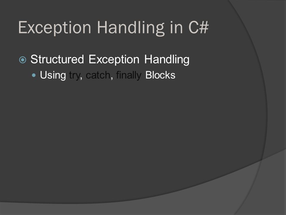 Exception Handling in C#  Structured Exception Handling Using try, catch, finally Blocks