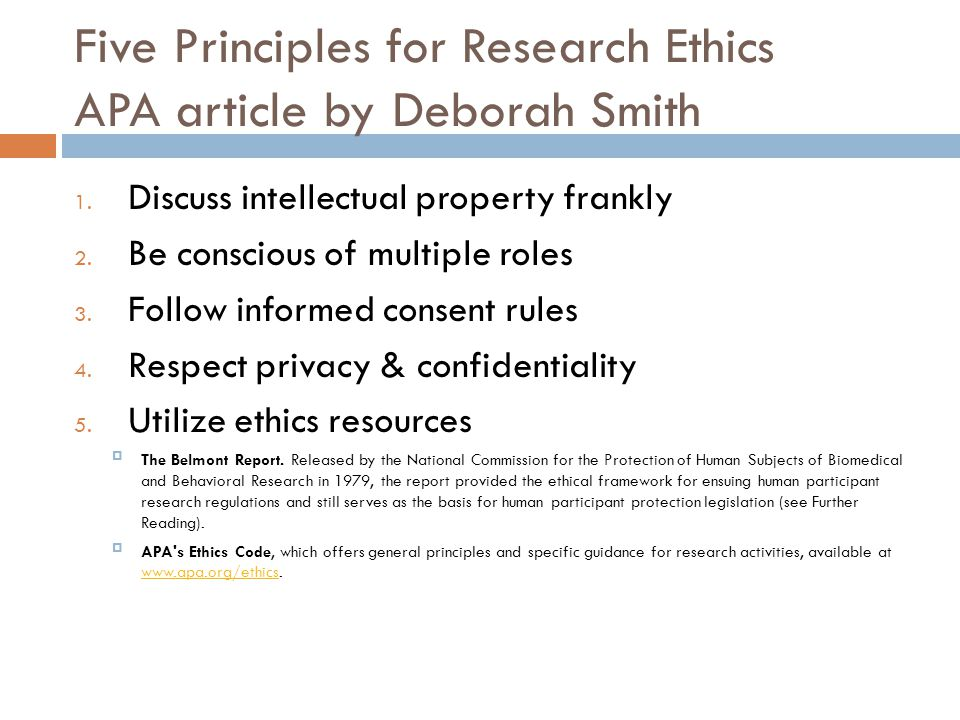 Five Principles for Research Ethics APA article by Deborah Smith 1. Discuss intellectual property frankly 2. Be conscious of multiple roles 3. Follow