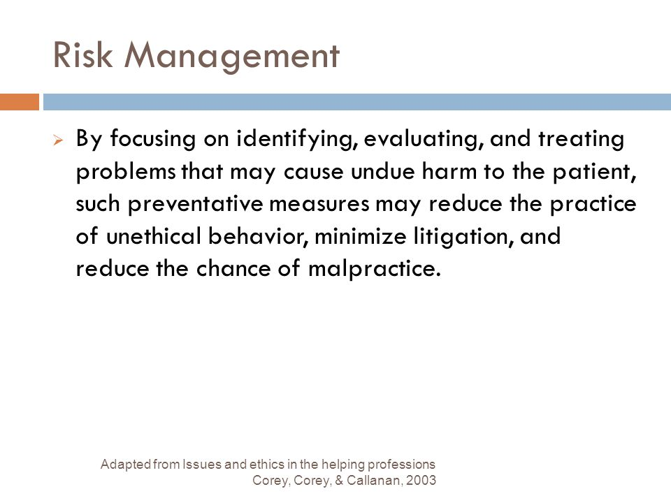 Risk Management  By focusing on identifying, evaluating, and treating problems that may cause undue harm to the patient, such preventative measures m