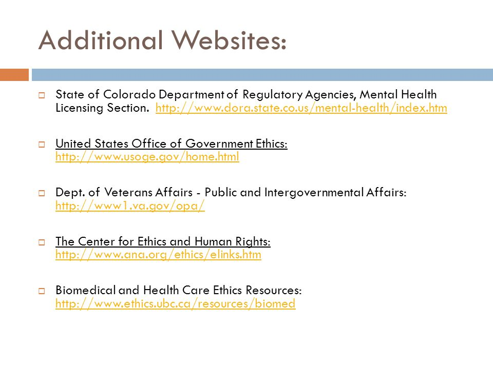 Additional Websites:  State of Colorado Department of Regulatory Agencies, Mental Health Licensing Section. http://www.dora.state.co.us/mental-health