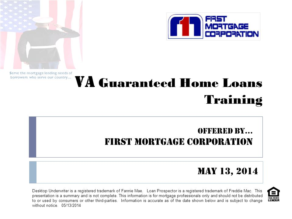 VA Guaranteed Home Loans Training Serve the mortgage lending needs of borrowers who serve our country… Desktop Underwriter is a registered trademark of Fannie Mae.