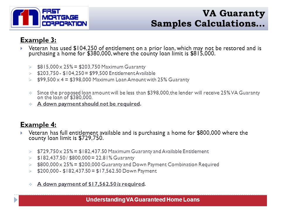 Example 3:  Veteran has used $104,250 of entitlement on a prior loan, which may not be restored and is purchasing a home for $380,000, where the county loan limit is $815,000.