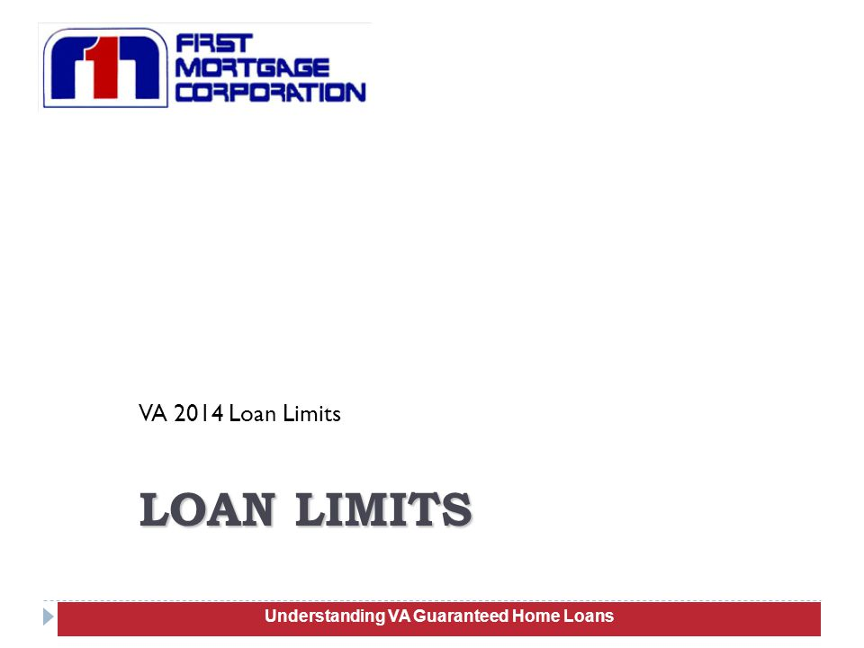 VA 2014 Loan Limits 33 LOAN LIMITS Understanding VA Guaranteed Home Loans