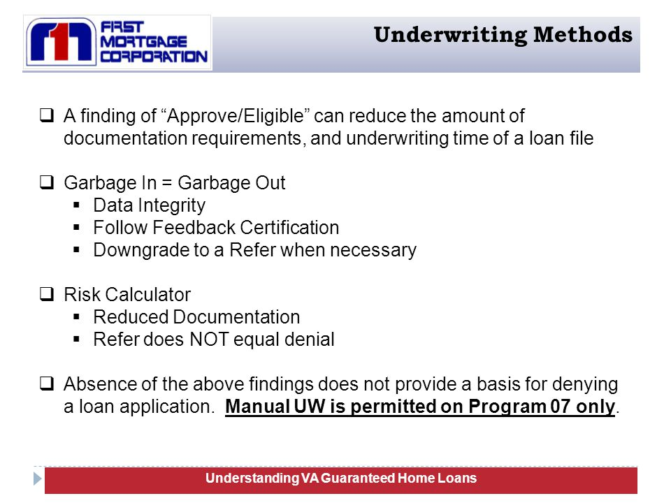  A finding of Approve/Eligible can reduce the amount of documentation requirements, and underwriting time of a loan file  Garbage In = Garbage Out  Data Integrity  Follow Feedback Certification  Downgrade to a Refer when necessary  Risk Calculator  Reduced Documentation  Refer does NOT equal denial  Absence of the above findings does not provide a basis for denying a loan application.