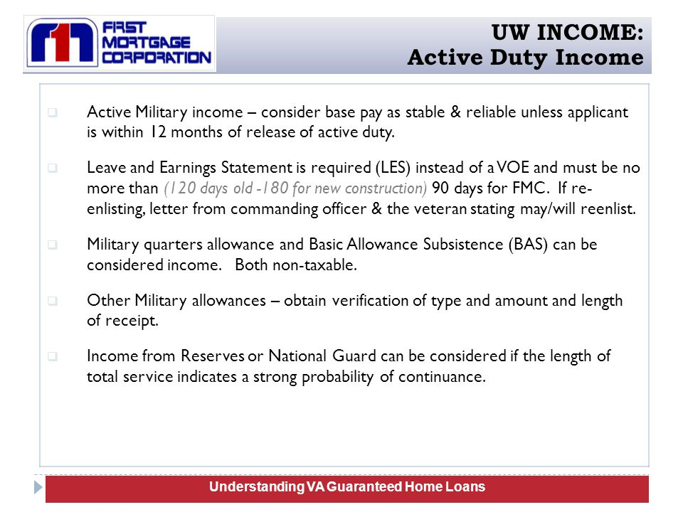 61  Active Military income – consider base pay as stable & reliable unless applicant is within 12 months of release of active duty.