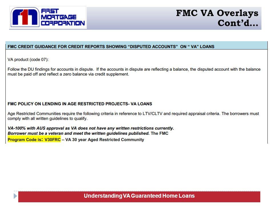 Understanding VA Guaranteed Home Loans FMC VA Overlays Cont'd…