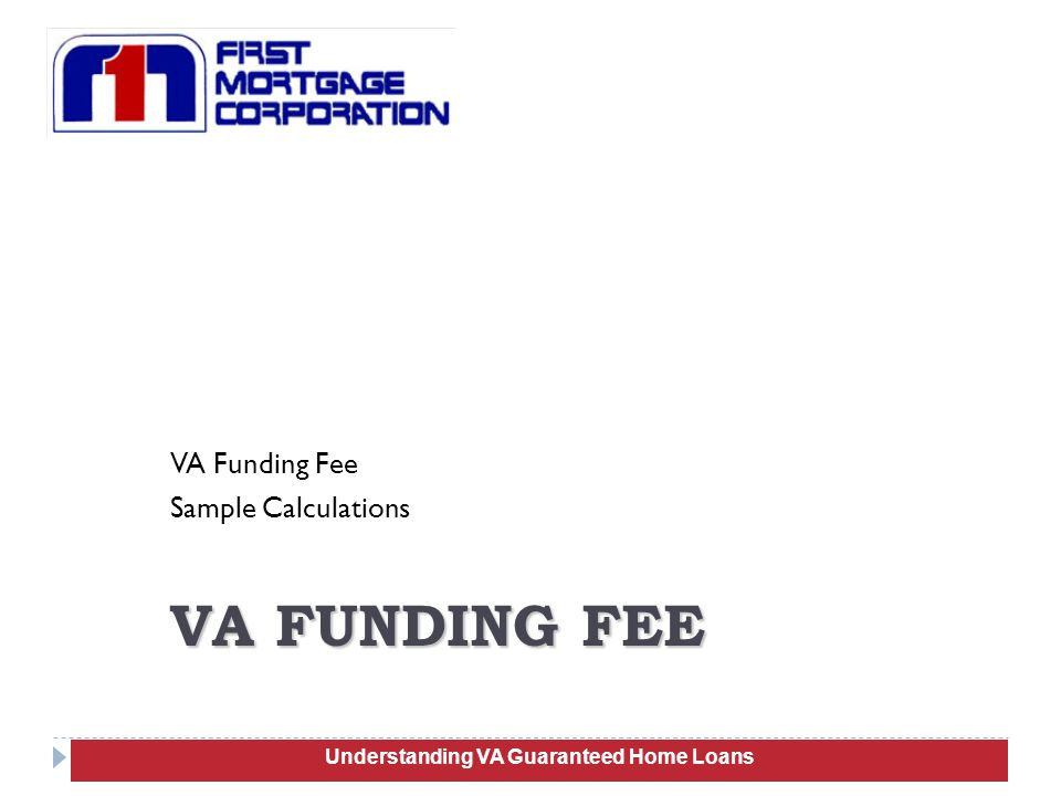 VA Funding Fee Sample Calculations 83 VA FUNDING FEE Understanding VA Guaranteed Home Loans
