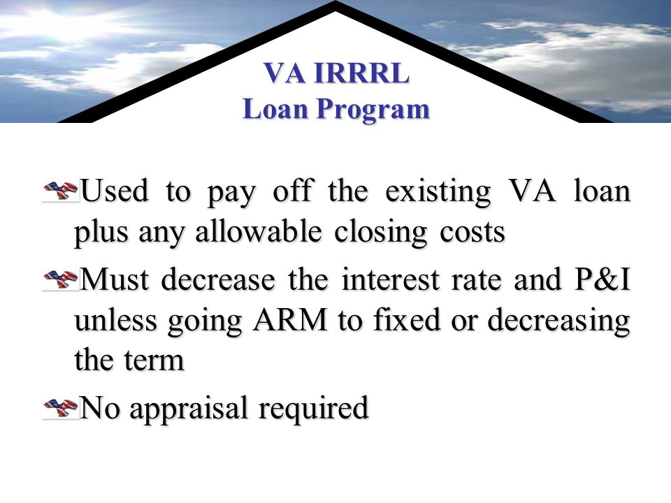 VA Purchase Program 100 % financing up to the conforming loan limit* No Monthly MI No front ratio Up to 41% back & end ratio on a manual underwrite No minimum credit score More leniency on derogatory credit Seller contributions allowed up to 4% Owner occupied property only * Loan amount must include the Funding Fee and veteran must have sufficient entitlement