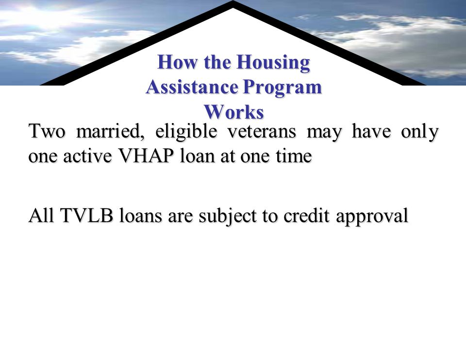 How the Housing Assistance Program Works VHAP loans typically require an escrow account to be set up for taxes and insurance.
