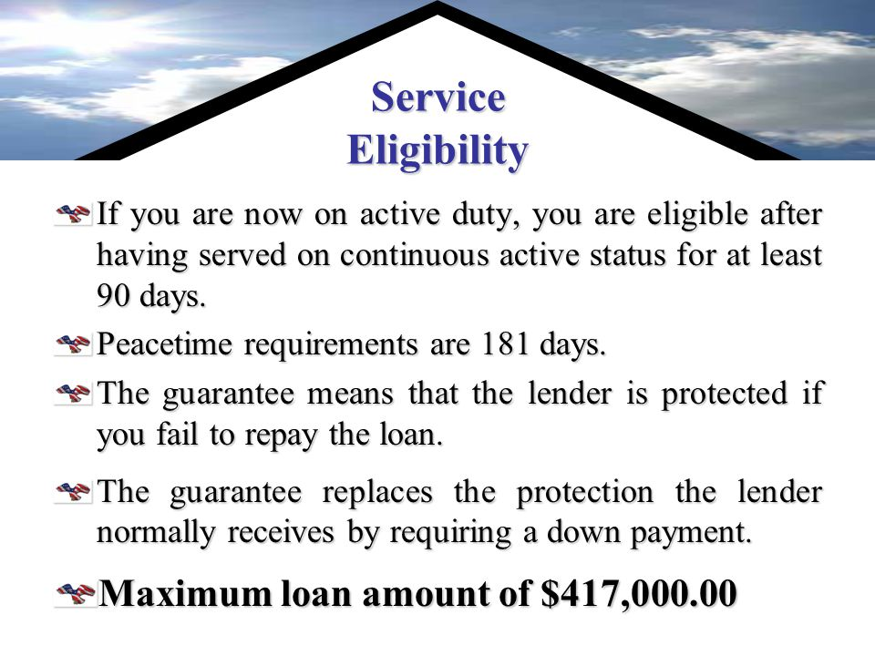 VA Guaranteed Loans These loans are made by private lenders, such as banks, credit unions, or mortgage companies to eligible veterans and active duty soldiers for the purchase of a home, which must be for their own personal occupancy.