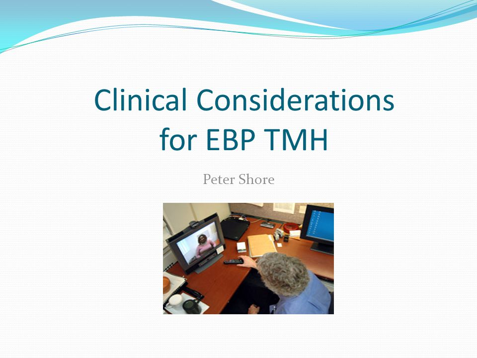 Clinical Considerations for EBP TMH Peter Shore