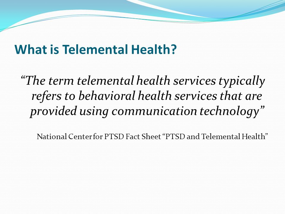 The term telemental health services typically refers to behavioral health services that are provided using communication technology National Center for PTSD Fact Sheet PTSD and Telemental Health What is Telemental Health