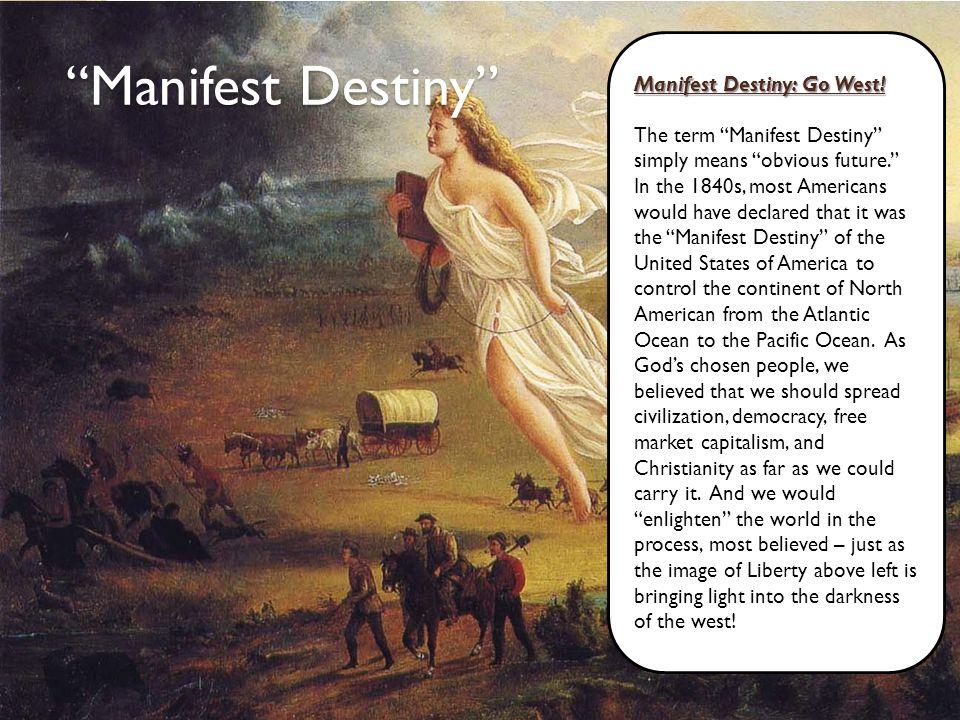 Manifest Destiny Manifest Destiny: Go West.