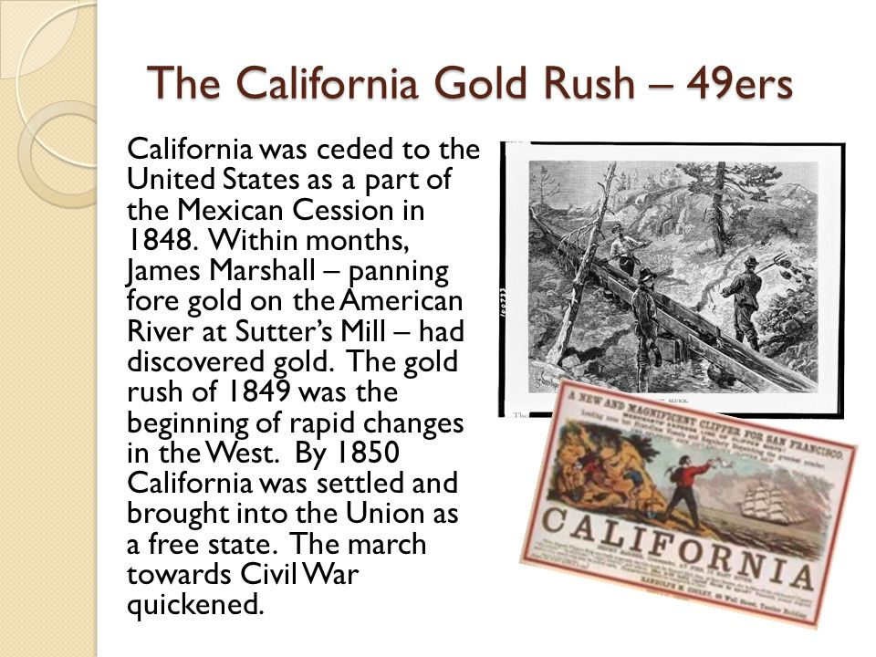The California Gold Rush – 49ers California was ceded to the United States as a part of the Mexican Cession in 1848.