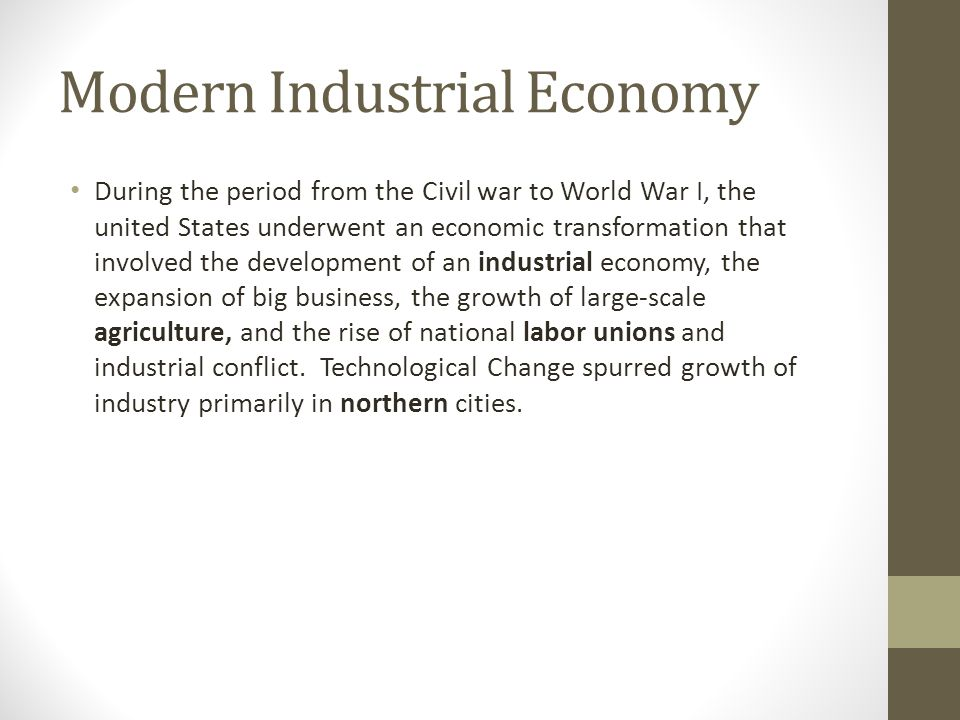 Modern Industrial Economy During the period from the Civil war to World War I, the united States underwent an economic transformation that involved th