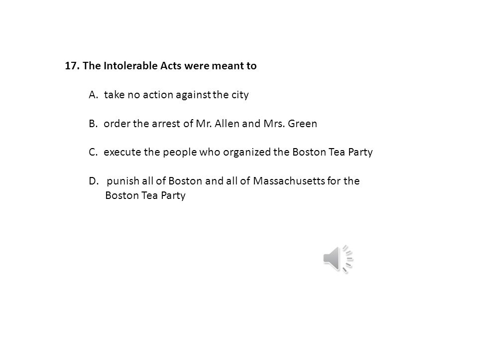 16. The Boston Massacre was a response to A. the stationing of British soldiers in Boston. B. the dumping of British tea in Boston Harbor. C. an edito