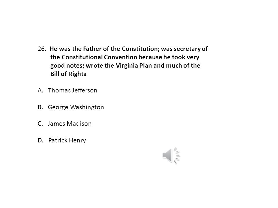 25. Which of these is NOT the name of one of the three major branches of the federal government as described in the Constitution? A. the Judicial B.th