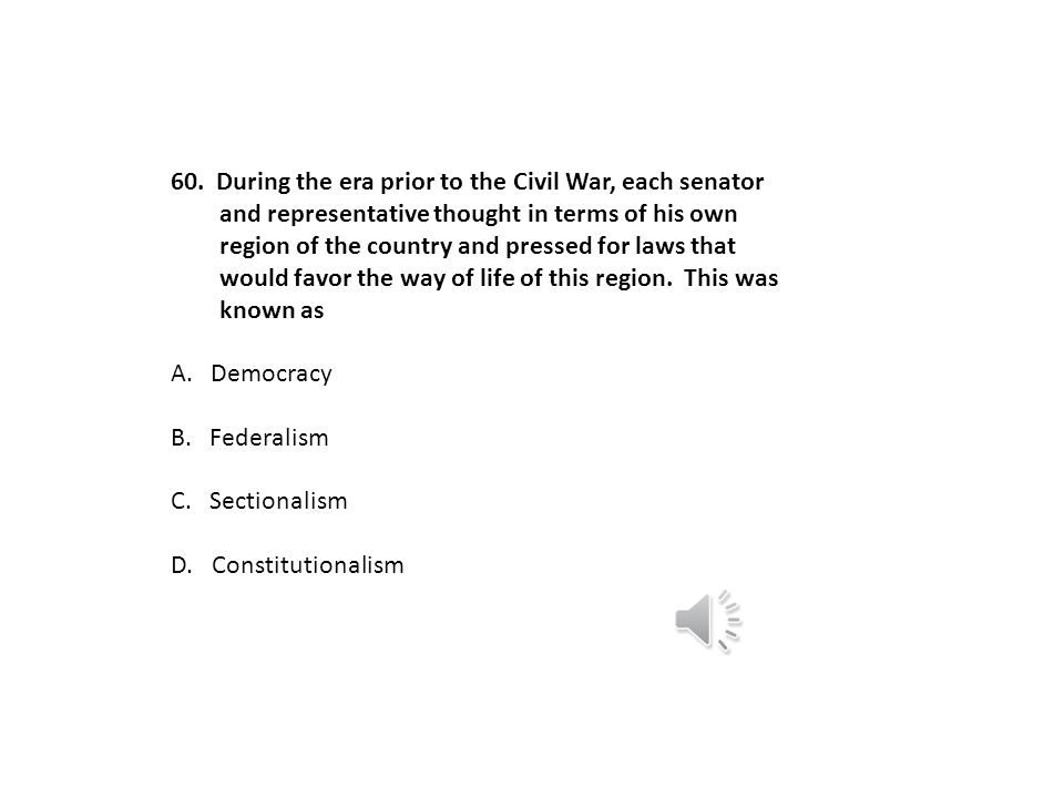 59. The ability for states to choose if they wanted to enter the union as a slave state or free state is known as A. Popular Sovereignty B. Popular Vo