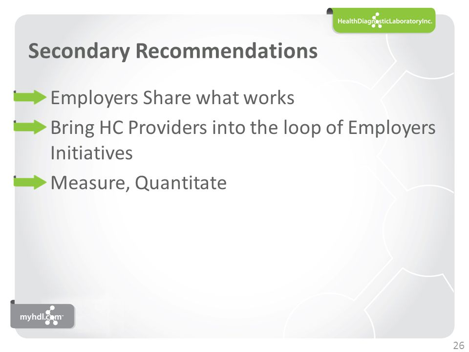 Secondary Recommendations Employers Share what works Bring HC Providers into the loop of Employers Initiatives Measure, Quantitate 26