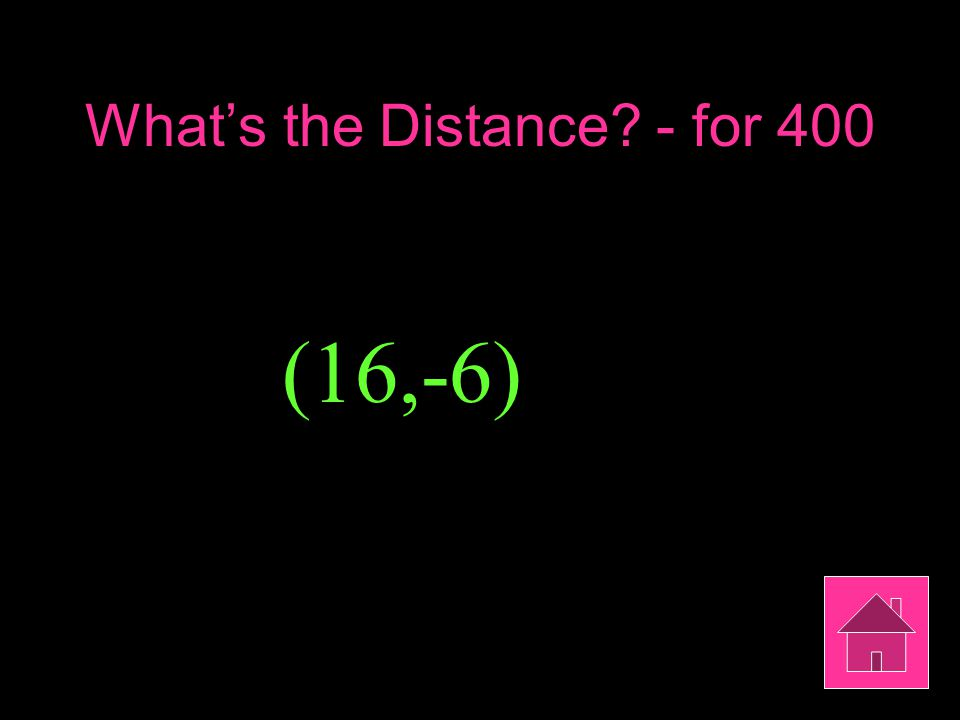 What's the Distance - for 400 (16,-6)
