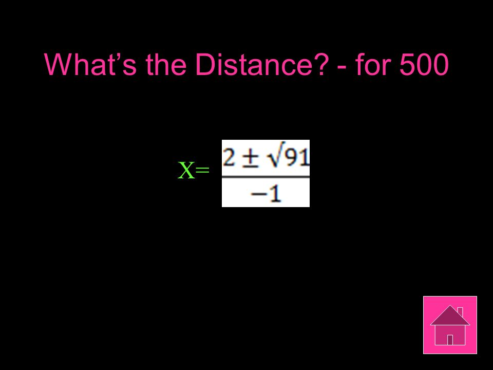 What's the Distance? - for 500 X=