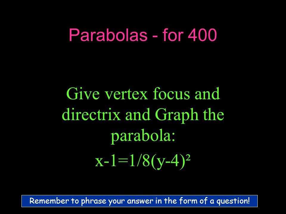 Parabolas - for 400 Remember to phrase your answer in the form of a question.
