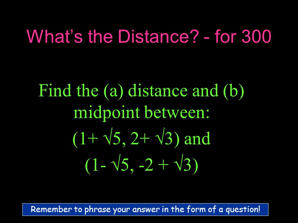 What's the Distance? - for 300 a)6 b)(1,  3)