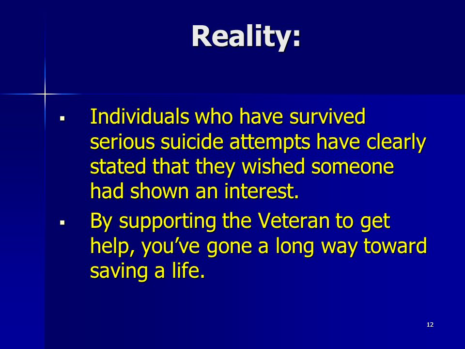 Reality:  Individuals who have survived serious suicide attempts have clearly stated that they wished someone had shown an interest.  By supporting