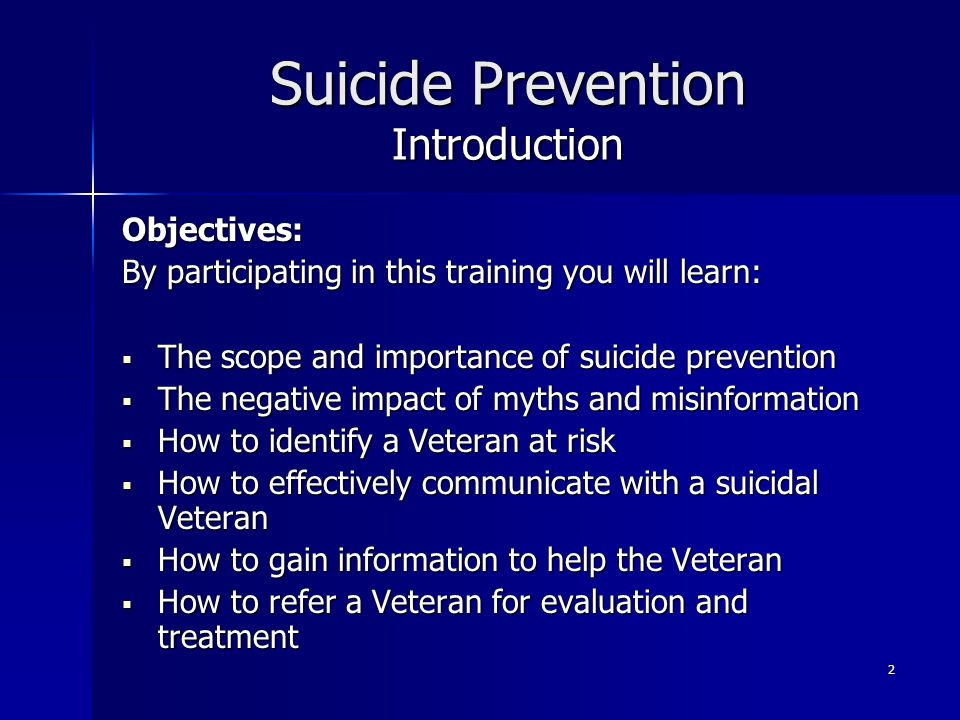 2 Suicide Prevention Introduction Objectives: By participating in this training you will learn:  The scope and importance of suicide prevention  The