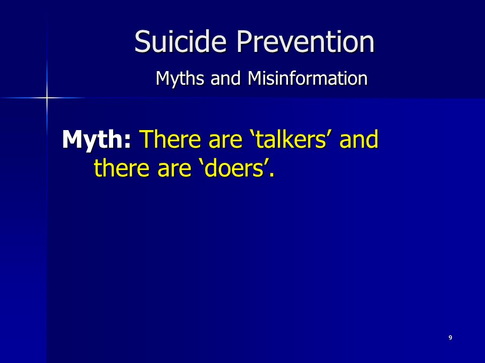 9 Suicide Prevention Myths and Misinformation Myth: There are 'talkers' and there are 'doers'.