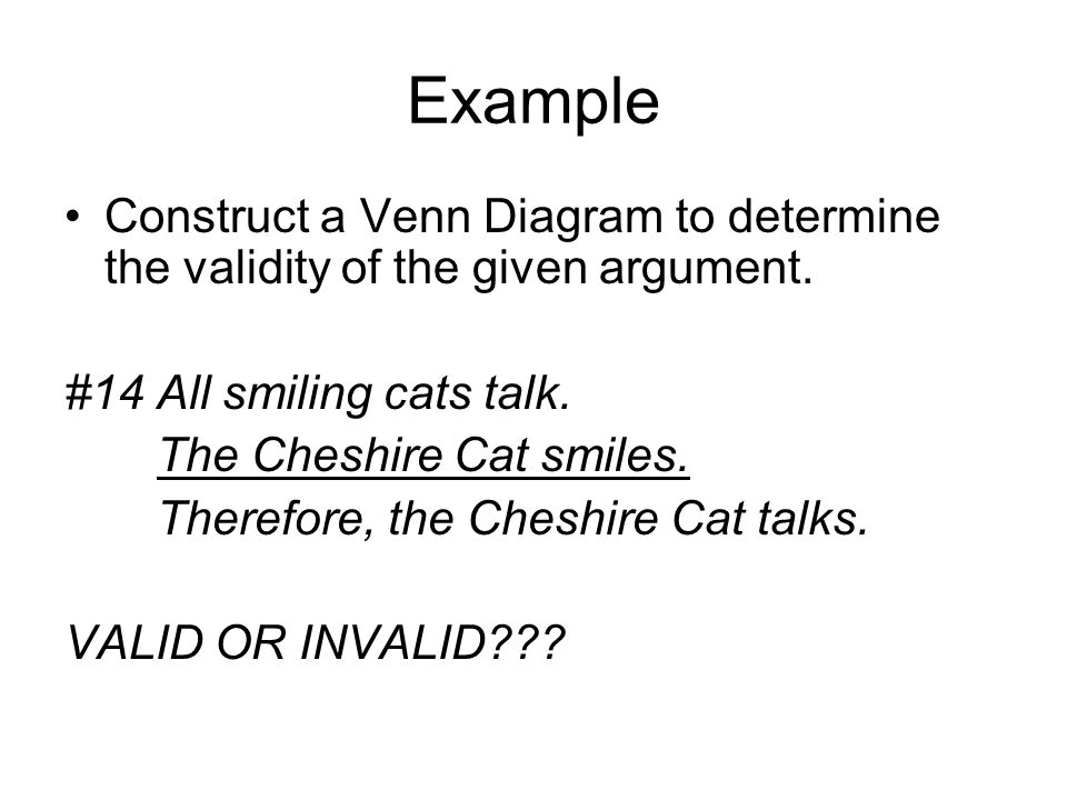 Example Valid argument; x is Cheshire Cat Things that talk Smiling cats x
