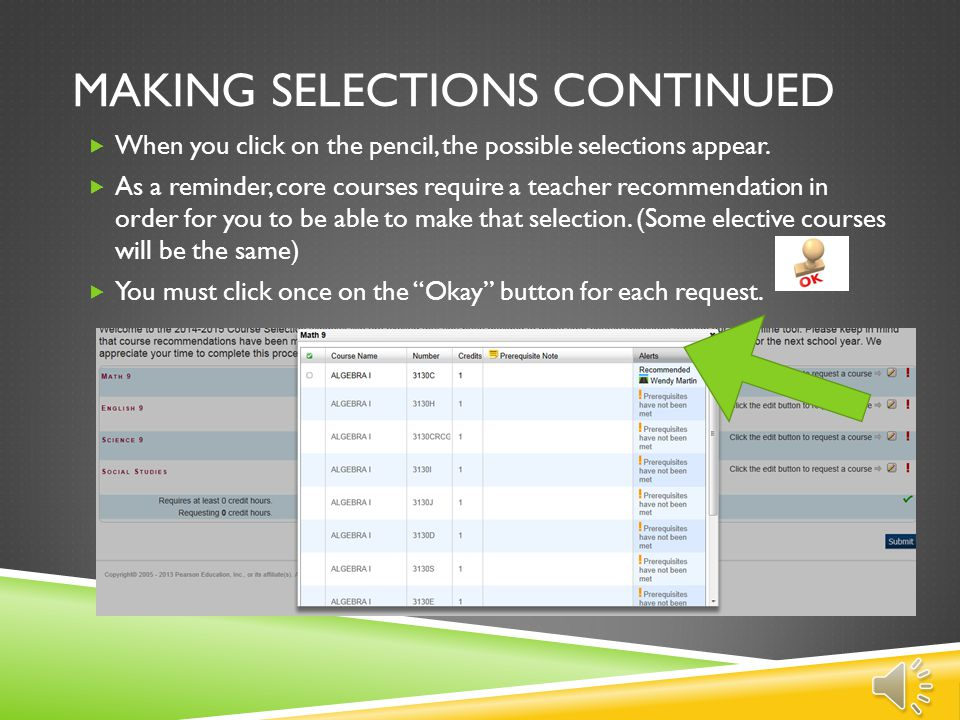 HOW TO MAKE COURSE SELECTIONS  The course selection screen contains all possible options for next year scheduling to include the core courses (Math,