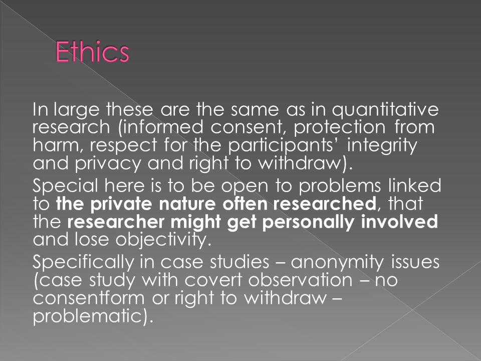 In large these are the same as in quantitative research (informed consent, protection from harm, respect for the participants' integrity and privacy and right to withdraw).