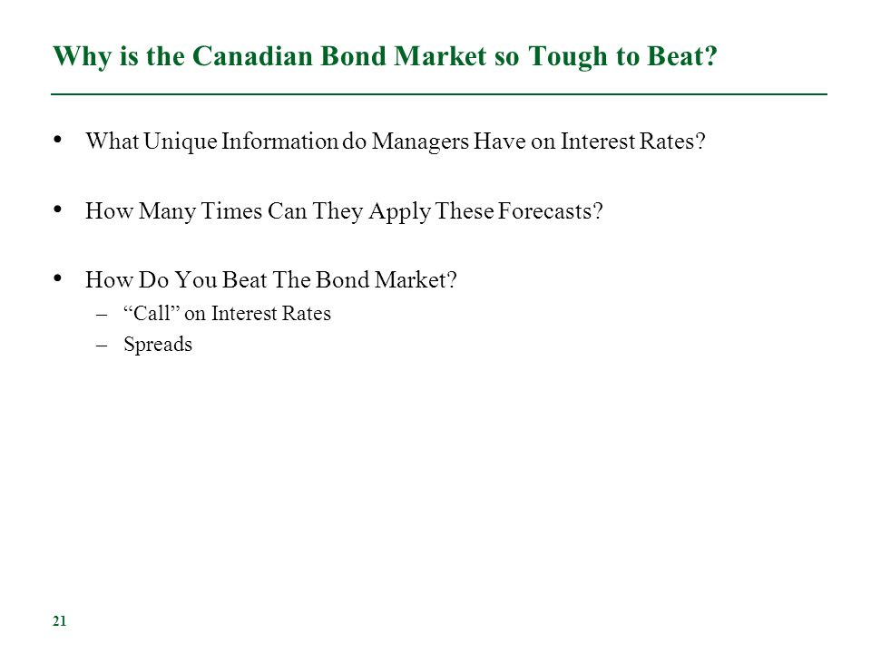 21 Why is the Canadian Bond Market so Tough to Beat? What Unique Information do Managers Have on Interest Rates? How Many Times Can They Apply These F