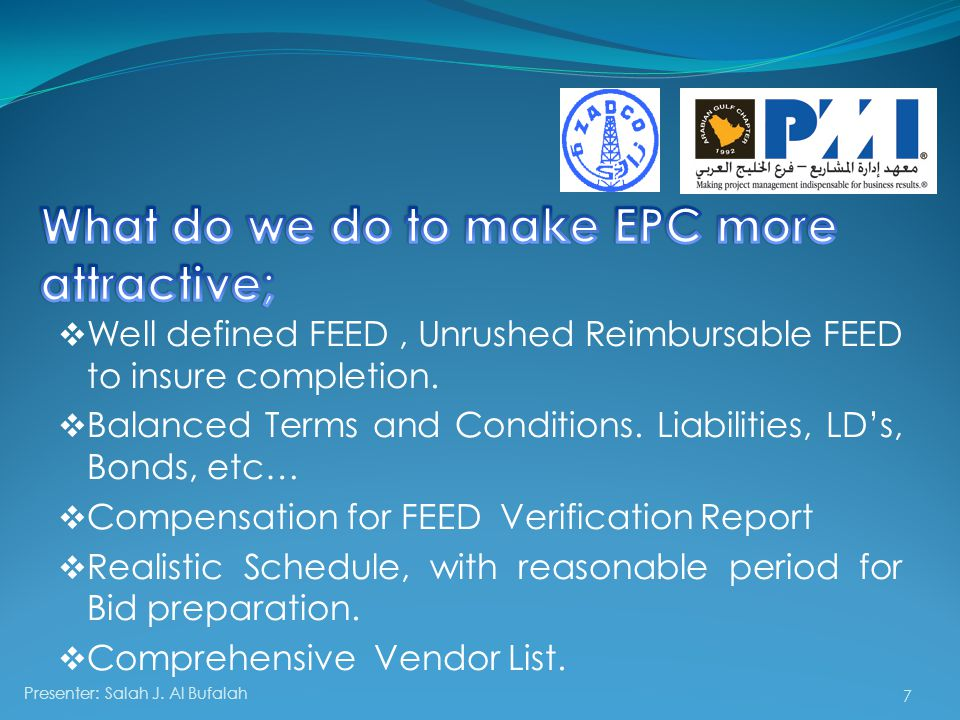  Well defined FEED, Unrushed Reimbursable FEED to insure completion.