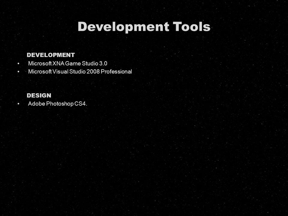 Development Tools DEVELOPMENT Microsoft XNA Game Studio 3.0 Microsoft Visual Studio 2008 Professional DESIGN Adobe Photoshop CS4.