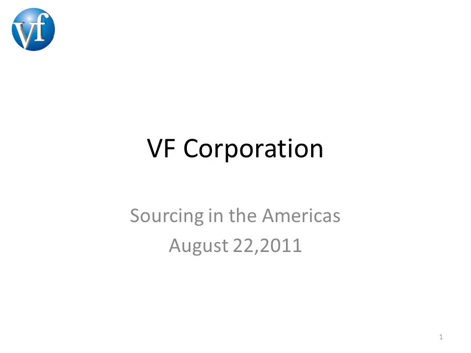 VF Corporation Sourcing in the Americas August 22,2011 1