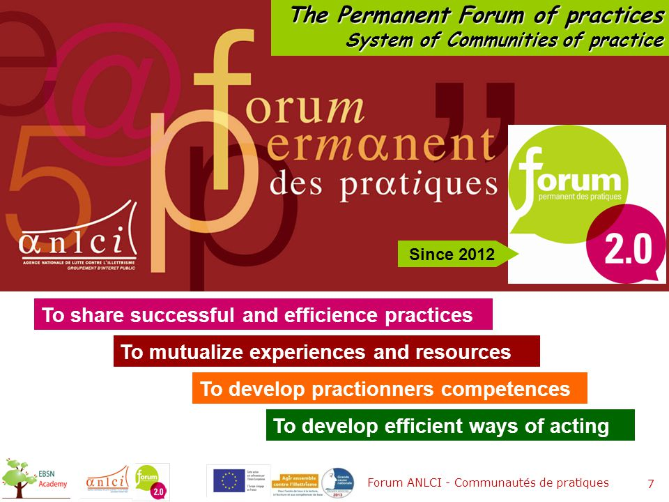 7 Forum ANLCI - Communautés de pratiques Since 2012 To share successful and efficience practices To develop efficient ways of acting To mutualize experiences and resources The Permanent Forum of practices System of Communities of practice To develop practionners competences