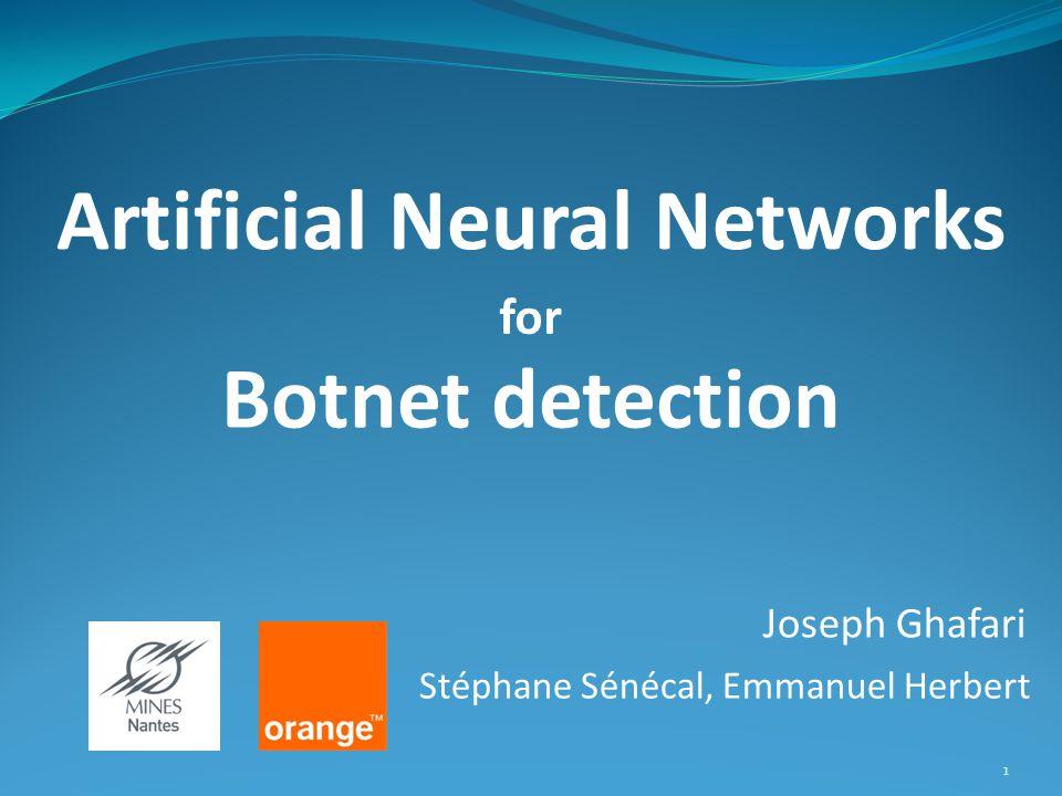 1 Joseph Ghafari Artificial Neural Networks Botnet detection for Stéphane Sénécal, Emmanuel Herbert