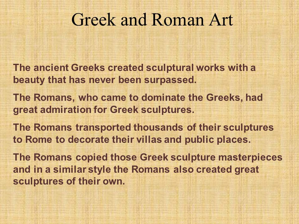 Greek and Roman Art The ancient Greeks created sculptural works with a beauty that has never been surpassed.