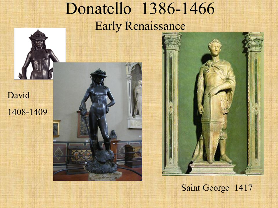 Donatello 1386-1466 Early Renaissance David 1408-1409 Saint George 1417