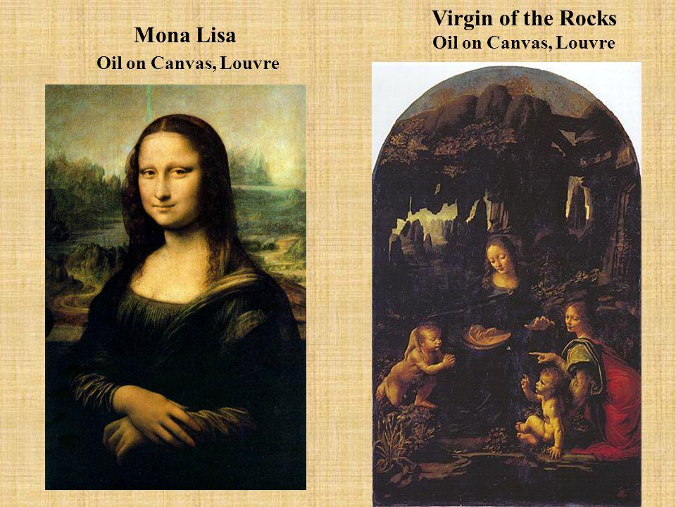 Mona Lisa Oil on Canvas, Louvre Virgin of the Rocks Oil on Canvas, Louvre